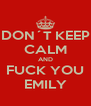 DON´T KEEP CALM AND FUCK YOU EMILY - Personalised Poster A4 size