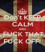 Don't KEEP CALM AND FUCK YOU, FUCK THAT, FUCK THIS FUCK OFF! - Personalised Poster A4 size