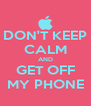 DON'T KEEP CALM AND GET OFF MY PHONE - Personalised Poster A4 size