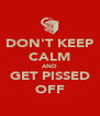 DON'T KEEP CALM AND GET PISSED OFF - Personalised Poster A4 size