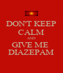 DON'T KEEP CALM AND GIVE ME  DIAZEPAM - Personalised Poster A4 size
