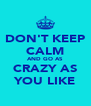 DON'T KEEP CALM AND GO AS CRAZY AS YOU LIKE - Personalised Poster A4 size