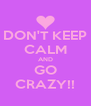 DON'T KEEP CALM AND GO CRAZY!! - Personalised Poster A4 size
