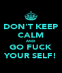 DON'T KEEP CALM AND GO FUCK YOUR SELF! - Personalised Poster A4 size