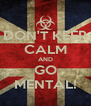 DON'T KEEP CALM AND GO MENTAL! - Personalised Poster A4 size