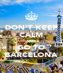 DON'T KEEP CALM AND GO TO BARCELONA - Personalised Poster A4 size