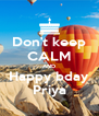 Don't keep CALM AND Happy bday Priya - Personalised Poster A4 size