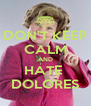 DON'T KEEP CALM AND HATE  DOLORES - Personalised Poster A4 size