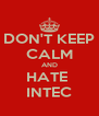 DON'T KEEP CALM AND HATE  INTEC - Personalised Poster A4 size
