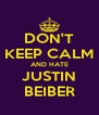 DON'T KEEP CALM AND HATE JUSTIN BEIBER - Personalised Poster A4 size