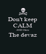 Don't keep CALM AND Hate The devaz  - Personalised Poster A4 size
