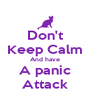 Don't Keep Calm And have A panic Attack - Personalised Poster A4 size