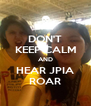 DON'T KEEP CALM AND HEAR JPIA ROAR - Personalised Poster A4 size