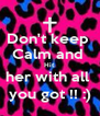 Don't keep  Calm and  Hit  her with all  you got !! :) - Personalised Poster A4 size