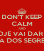 DON'T KEEP CALM AND HOJE VAI DAR A CASA DOS SEGREDOS - Personalised Poster A4 size