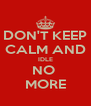 DON'T KEEP CALM AND IDLE NO  MORE - Personalised Poster A4 size