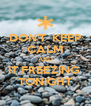DON'T  KEEP CALM AND IT FREEZING  TONIGHT - Personalised Poster A4 size