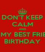 DON'T KEEP CALM AND IT'S MY BEST FRIEND BIRTHDAY - Personalised Poster A4 size