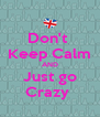 Don't  Keep Calm AND Just go Crazy  - Personalised Poster A4 size
