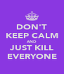 DON'T KEEP CALM AND JUST KILL EVERYONE - Personalised Poster A4 size
