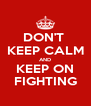 DON'T  KEEP CALM AND KEEP ON FIGHTING - Personalised Poster A4 size