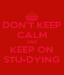 DON'T KEEP CALM AND KEEP ON STU-DYING - Personalised Poster A4 size
