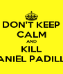 DON'T KEEP CALM AND KILL DANIEL PADILLA - Personalised Poster A4 size