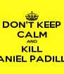 DON'T KEEP CALM AND KILL DANIEL PADILLA - Personalised Poster A4 size