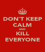 DON`T KEEP CALM AND KILL EVERYONE - Personalised Poster A4 size
