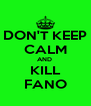 DON'T KEEP CALM AND  KILL FANO - Personalised Poster A4 size