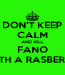 DON'T KEEP CALM AND KILL FANO WITH A RASBERRY - Personalised Poster A4 size