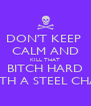 DON'T KEEP  CALM AND KILL THAT BITCH HARD WITH A STEEL CHAIR - Personalised Poster A4 size