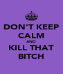 DON'T KEEP CALM AND KILL THAT BITCH - Personalised Poster A4 size