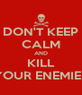 DON'T KEEP CALM AND KILL YOUR ENEMIES - Personalised Poster A4 size