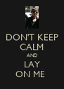 DON'T KEEP CALM AND LAY ON ME  - Personalised Poster A4 size