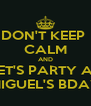 DON'T KEEP  CALM AND LET'S PARTY AT MIGUEL'S BDAY - Personalised Poster A4 size