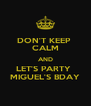 DON'T KEEP  CALM AND LET'S PARTY  MIGUEL'S BDAY - Personalised Poster A4 size