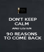 DON'T KEEP CALM AND LISTEN 90 REASONS  TO COME BACK - Personalised Poster A4 size