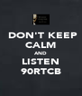 DON'T KEEP CALM AND LISTEN 90RTCB - Personalised Poster A4 size