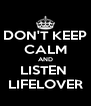 DON'T KEEP CALM AND LISTEN  LIFELOVER - Personalised Poster A4 size