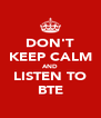 DON'T KEEP CALM AND LISTEN TO BTE - Personalised Poster A4 size