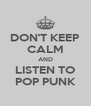 DON'T KEEP CALM AND LISTEN TO POP PUNK - Personalised Poster A4 size