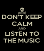 DON'T KEEP CALM AND LISTEN TO THE MUSIC - Personalised Poster A4 size