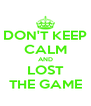DON'T KEEP CALM AND LOST THE GAME - Personalised Poster A4 size