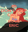 DON'T KEEP CALM AND LOVE ERIC - Personalised Poster A4 size