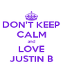 DON'T KEEP CALM and LOVE JUSTIN B - Personalised Poster A4 size