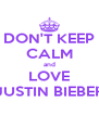 DON'T KEEP CALM and LOVE JUSTIN BIEBER - Personalised Poster A4 size