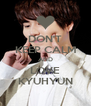 DON'T KEEP CALM AND LOVE KYUHYUN - Personalised Poster A4 size