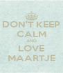 DON'T KEEP CALM AND LOVE MAARTJE - Personalised Poster A4 size