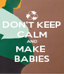 DON'T KEEP CALM AND MAKE  BABIES - Personalised Poster A4 size